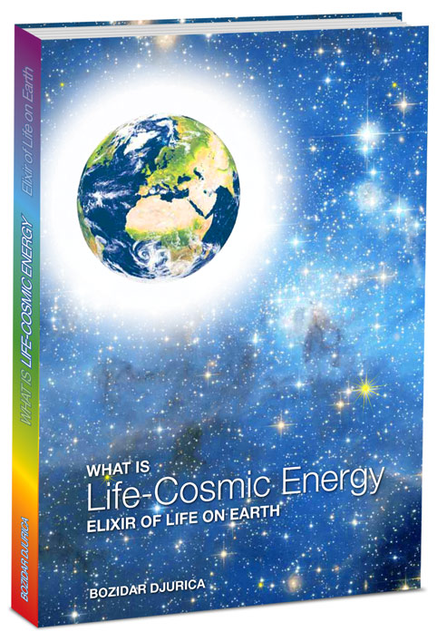 What is Life Cosmic Energy by Bozidar Djurica